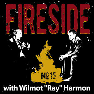 "FIRESIDE No. 15 with Wilmot ""Ray"" Harmon"