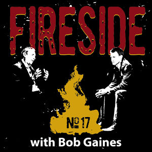 FIRESIDE No. 17 with Bob Gaines