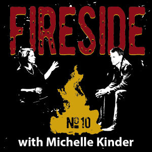 FIRESIDE No. 10 with Michelle Kinder
