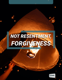 Not Resentment, FORGIVENESS
