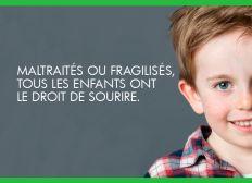 Maltraités ou fragilisés, tous les enfants ont le droit de sourire.