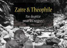 """""""Zaïre et Théophile, Pas de pitié pour les nègres !"""""""