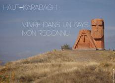 Haut-Karabagh : Vivre dans un pays non reconnu