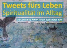 Tweets fürs Leben - Spiritualität für den Alltag
