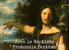 Jean le Baptiste : Protocole fantôme