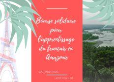 Bourse solidaire pour l'apprentissage du français en Amazonie