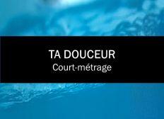 TA DOUCEUR COURT-MÉTRAGE