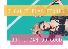 I CAN'T PLAY TENNIS BUT I CAN DO GOOD - Spendenaktion