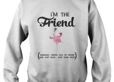 I'm The Friend Warning Friend Will Be Drunk And Lost Also Unisex Shirt