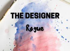 THE DESIGNER Rogue