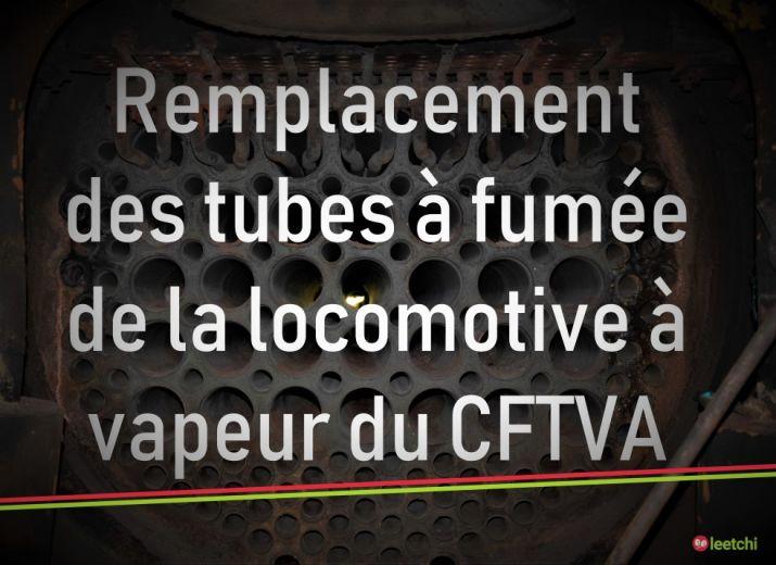 Remplacement des tubes à fumée de la locomotive à vapeur du CFTVA