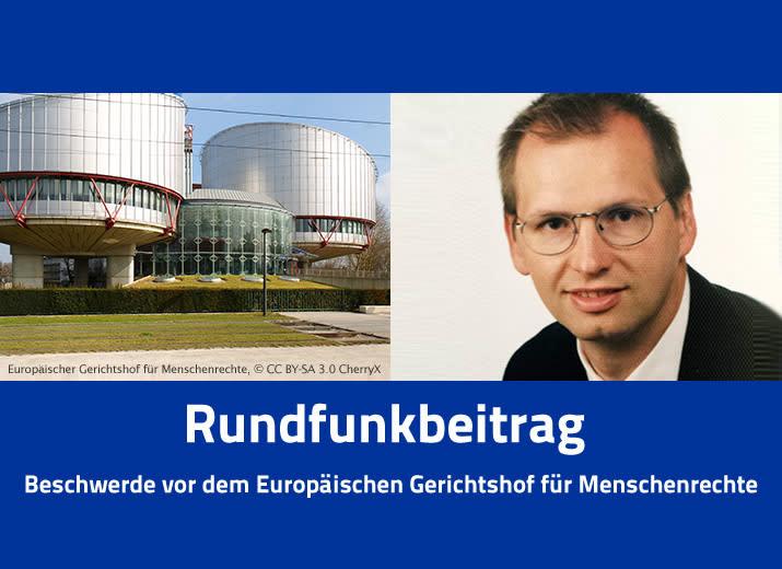 Rundfunkbeitrag - Beschwerde vor demEuropäischen Gerichtshof für Menschenrechte!