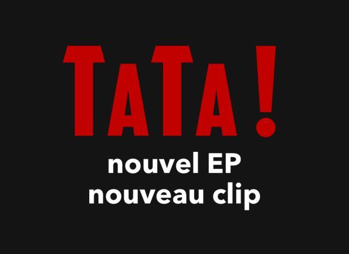 TaTa ! Nouvel EP + clip vidéo