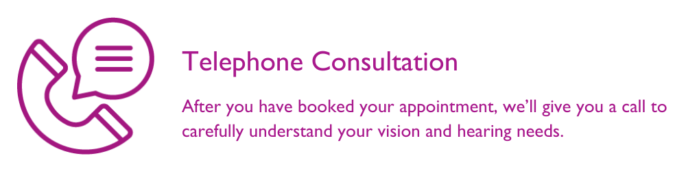 Initial phone call to talk through your vision and hearing needs