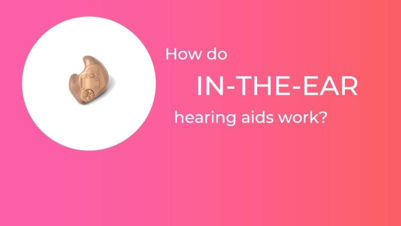 How in-the-ear hearing aids work | THCP