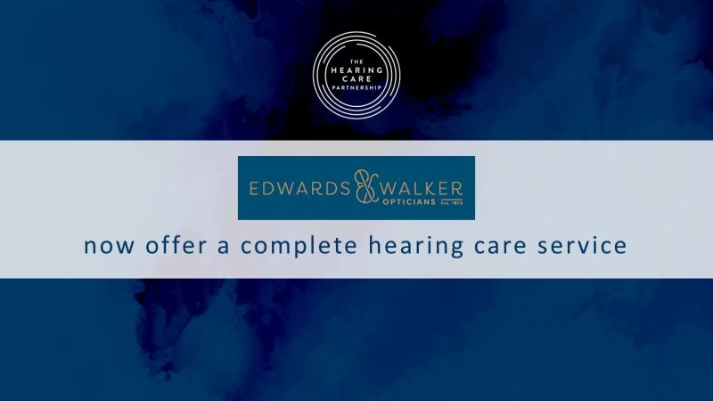 Expert Hearing Care Now Available at Edwards & Walker Opticians
