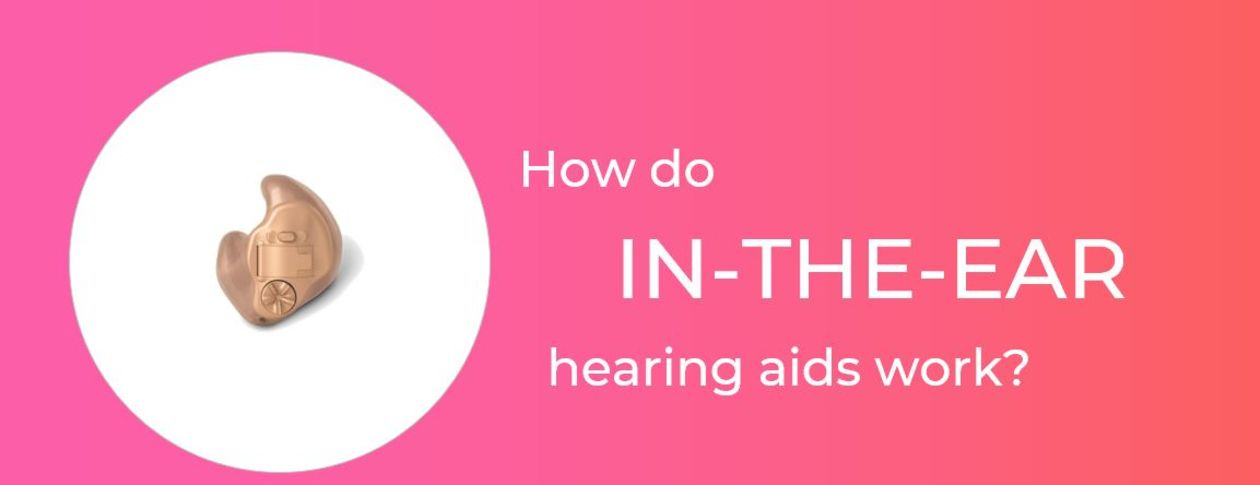 how do in the ear hearing aids work