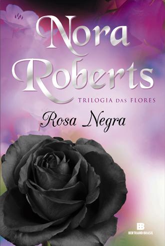 rosa negra - trilogia das flores - nora roberts
