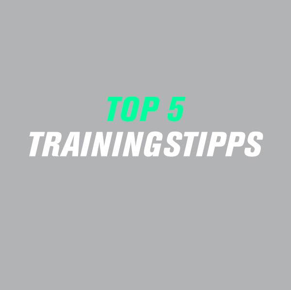 TOP 5 Trainingstipps