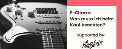 Titelbild von des Blogartikels E-Gitarre: was muss ich beim Kauf beachten?