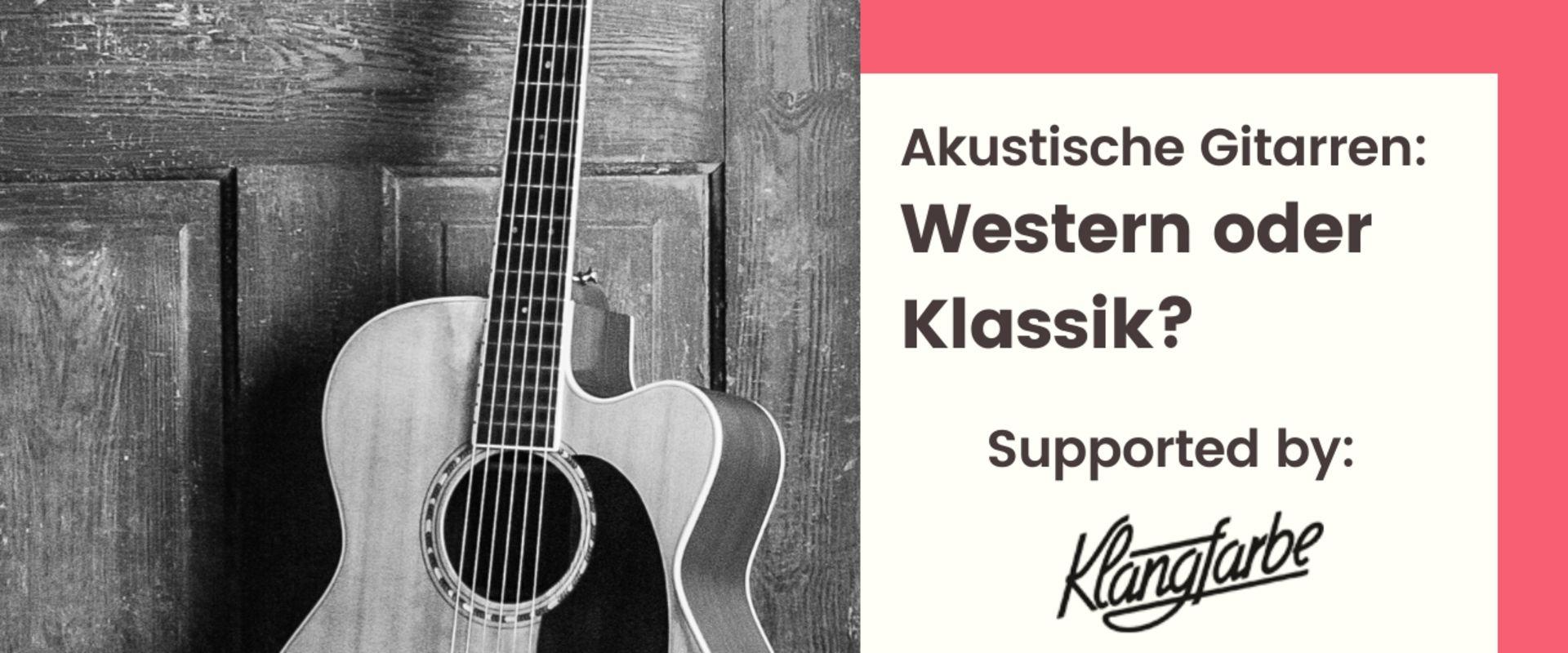 Titelbild des Blogartikels Akustische Gitarren: Western oder Klassik?