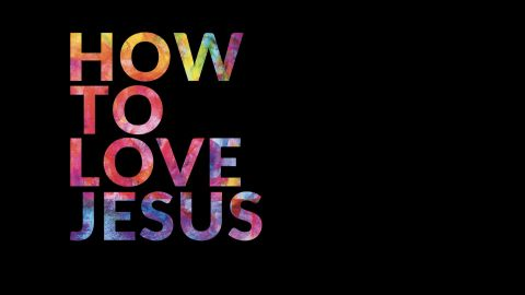 How to love Jesus