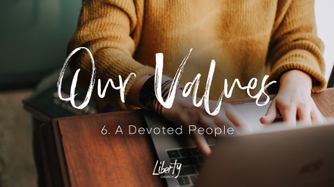 Our Values: 6. A Devoted People