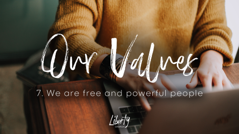 Our Values: 7. We are free and powerful people
