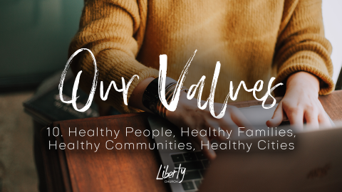 Our Values: 10. Healthy People, Healthy Families, Healthy Communities, Healthy Cities
