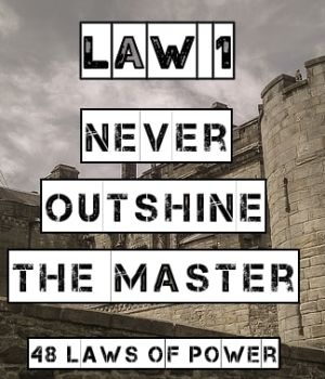 law 1 48 laws of power never outshine the master