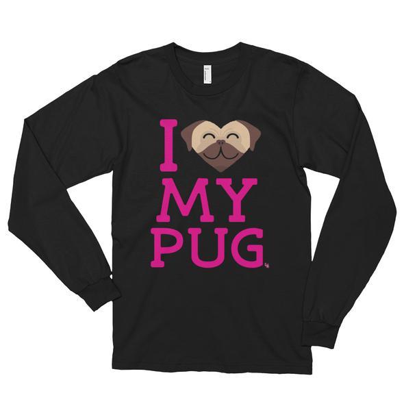 """I Love My Pug"" Unisex Long Sleeve T-Shirt"