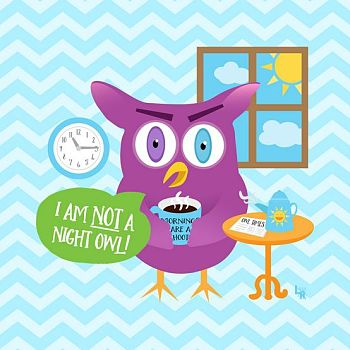 Mornings are a Hoot - I am Not a Night Owl - Digital Illustration