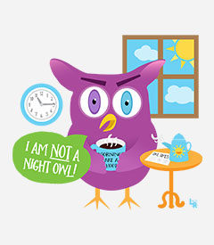 Mornings are a Hoot - I am not a Night Owl