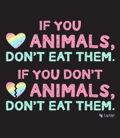 If You Love Animals, Don't Eat Them.