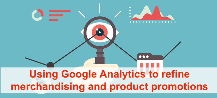 Using Google Analytics to refine merchandising and product promotions