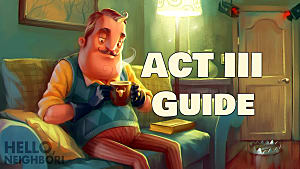 Hello Neighbor Guide: Act 1 Puzzle Walkthrough | Hello Neighbor