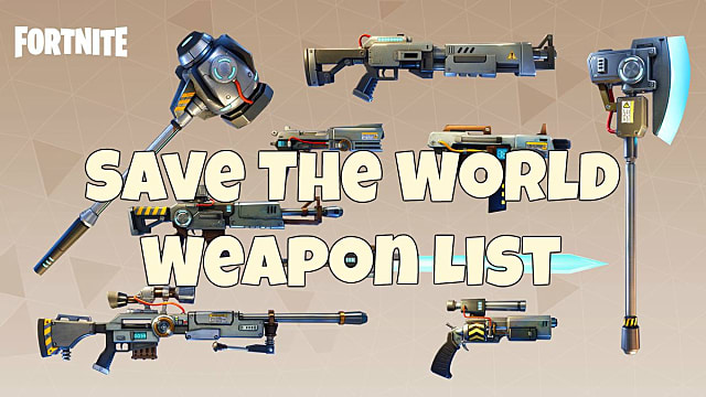 Fortnite Save The World Complete Weapons List Guide Fortnite