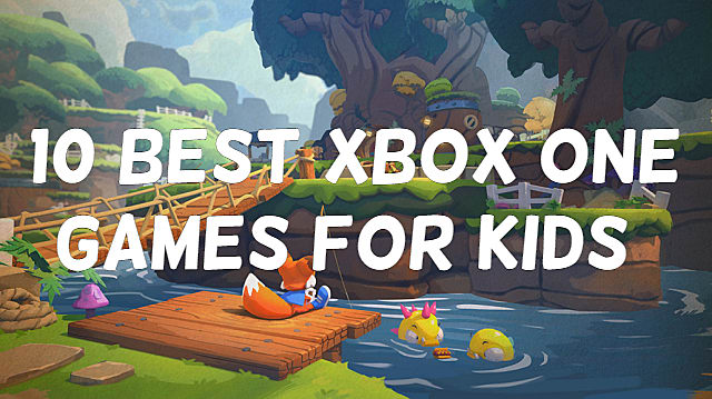 10 Best Xbox One Games For Kids 2018 Edition