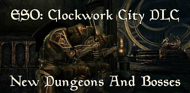 ESO Clockwork City DLC Guide: How to Beat New Bosses
