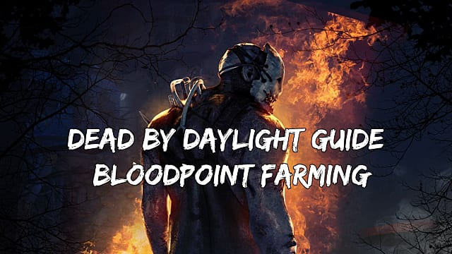 Dead By Daylight Bloodpoint Farming Guide | Dead by Daylight