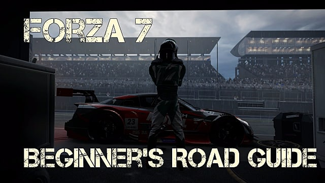 Forza Motorsport 7 Beginner's Road Guide to Racing | Forza