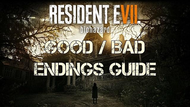 Resident Evil 7 Good and Bad Endings Guide | Resident Evil 7