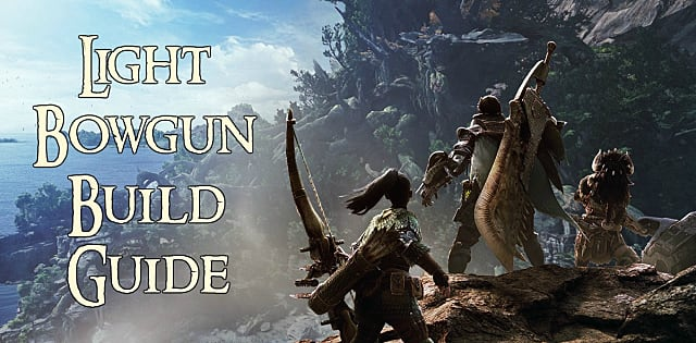 Monster Hunter World Light Bowgun Build Guide