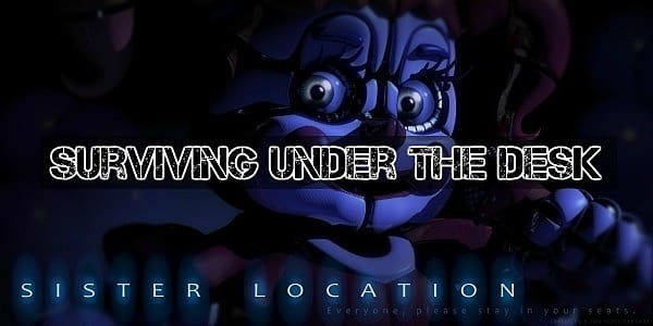 How to Survive Under the Desk in FNAF: Sister Location