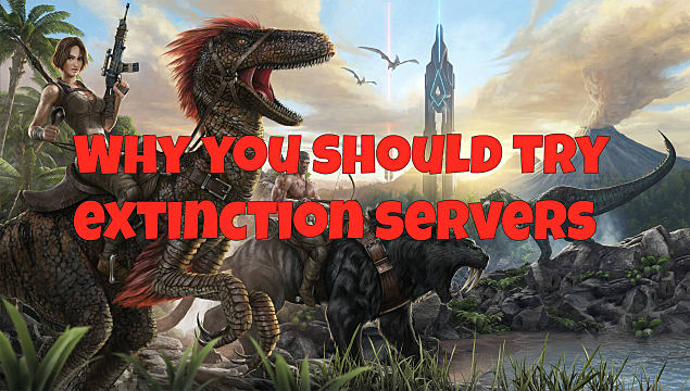 Why you should try Ark: Survival Evolved on an Extinction ...