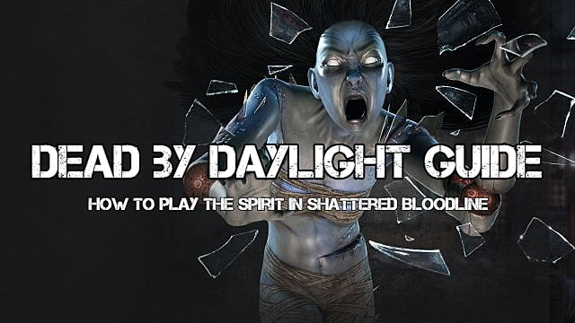 Dead By Daylight Shattered Bloodline Guide: Properly Playing