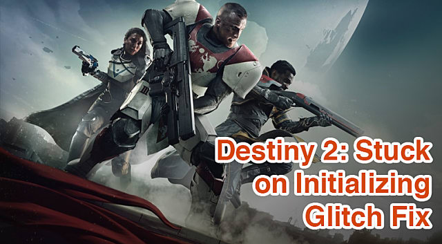 Destiny 2 Guide: How to Fix the Stuck on Initializing Glitch | Destiny 2