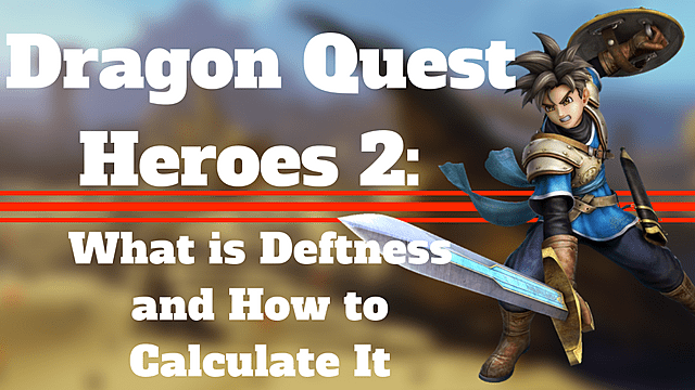 Dragon Quest Heroes 2: What is Deftness and How to Calculate It