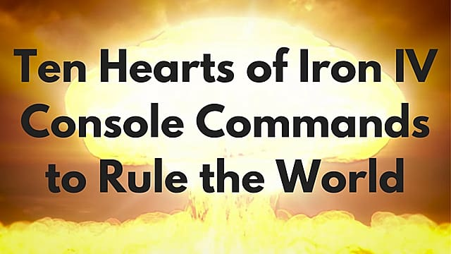 Ten <b>Hearts</b> of <b>Iron IV</b> Console <b>Commands</b> to Rule the World | <b>Hearts</b> ...