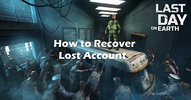 Last Day on Earth Guide: How to Recover Lost Account